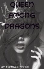 Queen Among Dragons (Dragon Series #1) by haferness3