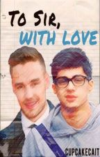 To Sir, With Love (Ziam) by CupcakeCait