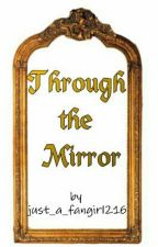 Through the Mirror (book 1) by just_a_fangirl216