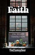 Faith  (Oli White fanfiction) by RAkooheji