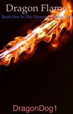 The Elemental Chain Saga: Dragon Flame (#Wattys2015) by DragonDog1