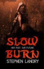 Slow Burn (Updated Weekly) by StephenLandry