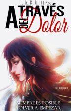 A través del Dolor [SasuHina]/Serie: A través del Dolor by Tsukichan7
