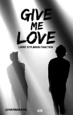 Give Me Love || Larry Stylinson by paulsprostate