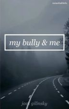 my bully & me ➳ j.g by natashakhela