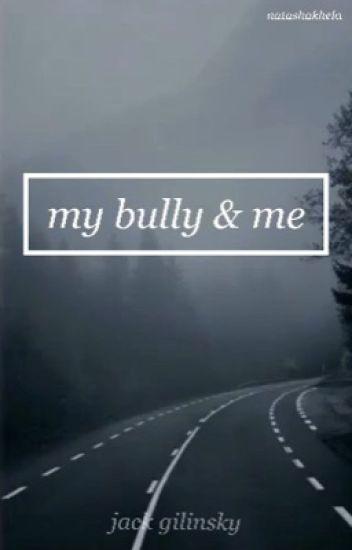 my bully & me ➳ j.g