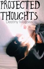 Projected Thoughts  by destinymatiska