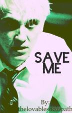 (Discontinued) SAVE ME (Draco x reader) by thelovablesociopath