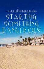 Starting Something Dangerous (Kellic) (boyxboy) by thekellinunderthevic