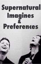Supernatural Imagines & Preferences by CydneyJardine
