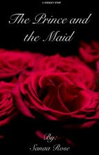 The Prince and the Maid by sanaawrites
