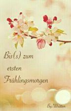 Bis(s) zum ersten Frühlingsmorgen by Wriitten