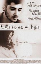 Ella NO es mi HIJA [Zayn Malik] [Terminada]Segunda temporada by xXPao_1996Xx