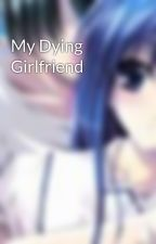 My Dying Girlfriend by nejirostrike