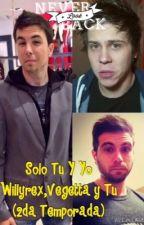 Solo Tu y Yo (Willyrex, Vegetta y Tu) (2da Temporada) by StylesOmg777