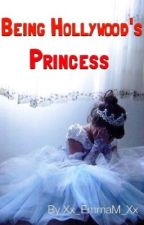 Being Hollywood's Princess by XX_EmmaM_XX