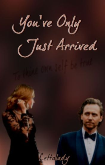 You've Only Just Arrived (a Tom Hiddleston fan fiction)