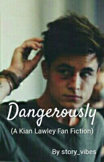 Dangerously (A Kian Lawley Fan Fiction)