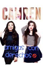 Amigas con derechos. |Camren| HOT by milaylolo