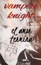Vampire Knight: el Amor termina. (Fanfic) by tamarindo123456