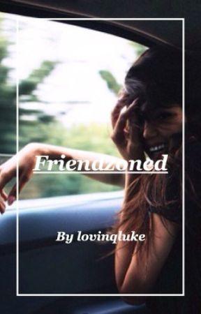 Friendzoned // Luke Hemmings// slow updates by lovinqluke