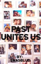 Past Unites Us by SwagBlue