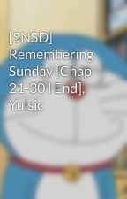 [SNSD] Remembering Sunday [Chap 21-30 l End], Yulsic by YulsicYoong