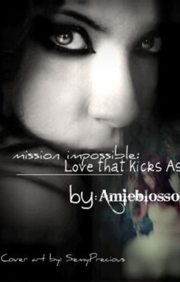 Mission Impossible: Love that Kicks Ass by Amieblossom