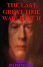 The Last Great Time War: part II by KingSamOfAwesomeness