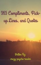 365 Compliments, Pick-Up Lines, Quotes and More (ON HOLD) by crazy-psycho-reader