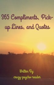 365 compliments/ pick-up lines (ON HOLD) by crazy-psycho-reader