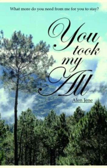 You Took My All (COMPLETED)