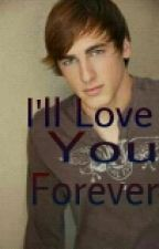 I'll Love You Forever (Kendall Schmidt fanfic) by ImFutureWriter