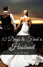 12 Days to Find a Husband by CalPriest