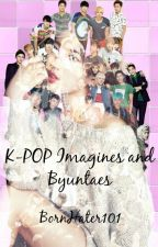 K-POP Imagines/Byuntaes by BornHater101