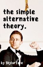 The Simple Alternative Theory-Tom Hiddleston FanFiction by SkylarTate