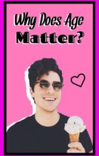Why Does Age Matter? (Anthony Padilla Fanfic)  by Annitay