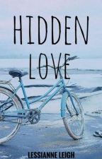 Hidden Love (COMPLETED) (2013) by lessianneleigh