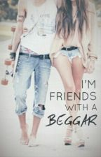 I'm Friends with a Beggar by demiliciously