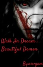 Walk In Dream: Beautiful Demon by asenjam
