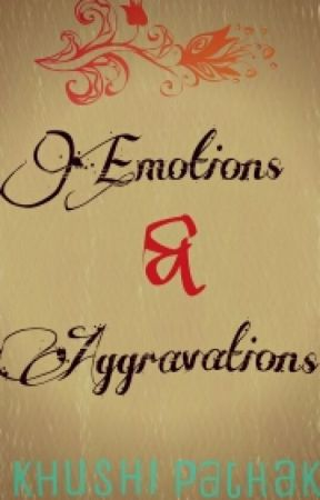 Emotions And Aggravations by KhushiPathak