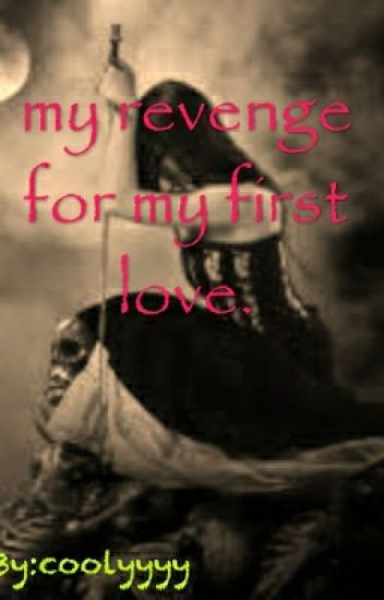 MY REVENGE FOR MY FIRST LOVE
