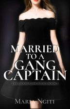 Married To A Gang Captain by MariaNgiti