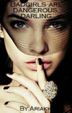Badgirls are dangerous,darling by Ariakh
