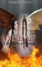 YOHAN (double revenge) #Wattys2015 by Lord-kira