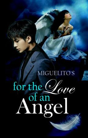 For the Love of an Angel by MiguelitoStories