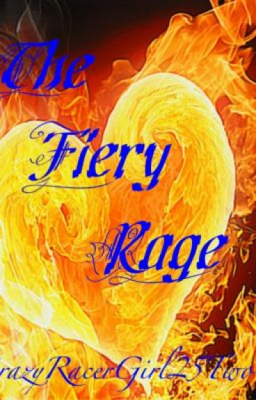 The Fiery Rage by CrazyRacerGirl25two