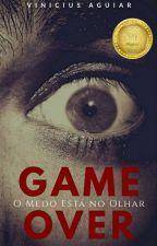 Game Over: O medo está no olhar by VinnyAguiar