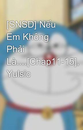 [SNSD] Nếu Em Không Phải Là....[Chap11-15], Yulsic by YulsicYoong