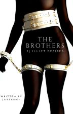 The Brothers | Illicit Desires #3 by JaysArmy
